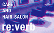 CAFE and HAIR SALON re:verb